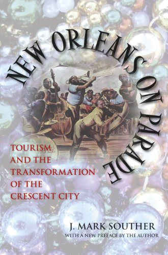 New Orleans on Parade: Tourism and the Transformation of the Crescent City (Making the Modern South)