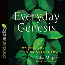 Everyday Genesis: Inviting God to Re-Create You Audiobook by Nika Maples Narrated by Nika Maples