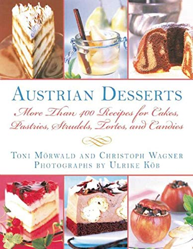 Austrian Desserts: More Than 400 Recipes for Cakes, Pastries, Strudels, Tortes, and - Recipes German Cakes