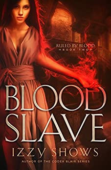 Blood Slave (Ruled by Blood Book 2) by [Shows, Izzy]