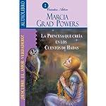 La princesa que creía en los cuentos de hadas [The Princess who belived in Fairy Tales] | Marcia Grad Powers
