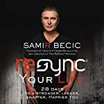 ReSYNC Your Life: 28 Days to a Stronger, Leaner, Smarter, Happier You | Samir Becic