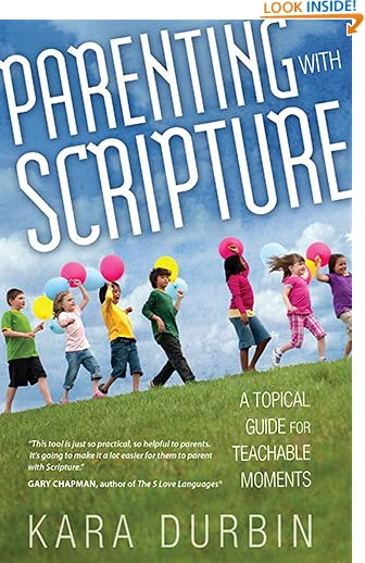 Parenting with Scripture: A Topical Guide for Teachable Moments by Kara Durbin