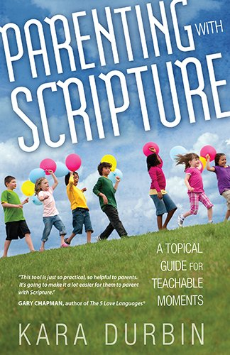 Parenting with Scripture: A Topical Guide for Teachable Moments cover