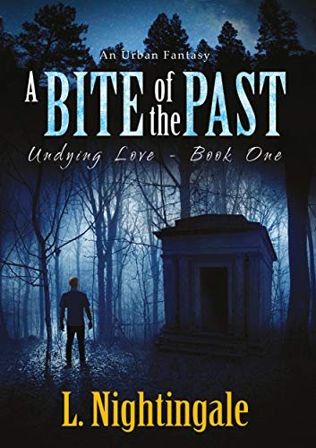 A Bite of the Past: Undying Love - Book One by [Nightingale, L.]