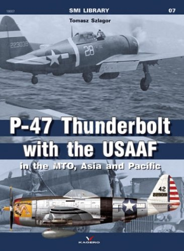 - P-47 Thunderbolt with the USAAF in the MTO, Asia and Pacific (SMI Library)