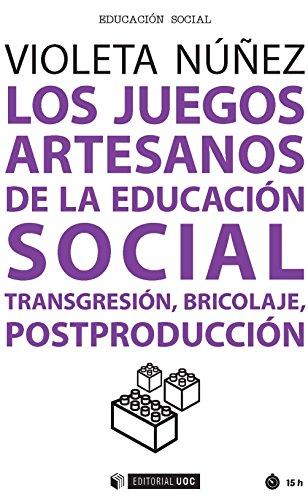 Los juegos artesanos de la educación social. Transgresión, bricolaje, postproducción (Spanish Edition