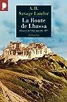 La route de Lhassa par A.-H. (Arnold-Henry) Savage-Landor
