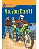 No, You Can't! (Foundations Reading Library: Level 6)
