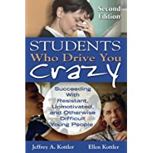 Students Who Drive You Crazy: Succeeding With Resistant, Unmotivated, and Otherwise Difficult Young People (Volume 2)