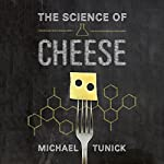 The Science of Cheese | Michael H. Tunick