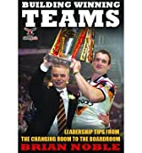 [(Building Winning Teams: Leadership Tips from the Changing Room to the Board Room)] [ By (author) Brian Noble ] [December, 2012]