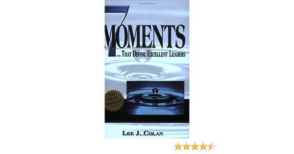 7 Moments That Define Excellent Leaders: Lee J. Colan: 9780977225774:  Amazon.com: Books  Define Excellent