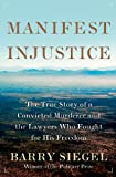 Manifest Injustice: The True Story of a Convicted Murderer and the Lawyers Who Fought for His Freedom by Barry Siegel front cover