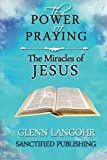 img - for The Power of Praying the Miracles of Jesus: A 40 Day Prayer Guide and Devotional book / textbook / text book