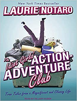 The Idiot Girls Action-Adventure Club: True Tales from a ...