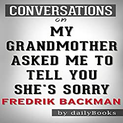 My Grandmother Asked Me to Tell You She's Sorry: A Novel by Fredrik Backman | Conversation Starters