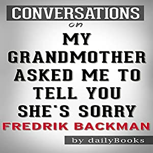 My Grandmother Asked Me to Tell You She's Sorry: A Novel by Fredrik Backman | Conversation Starters Audiobook
