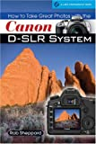 How to Take Great Photos with the Canon D-SLR System, Rob Sheppard, 1600594611
