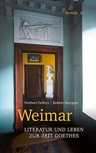 Weimar: Literatur und Leben zur Zeit Goethes (Reclam Taschenbuch) Taschenbuch – 11. November 2016 Norbert Oellers Robert Steegers Philipp jun. GmbH