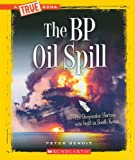 The BP Oil Spill (A True Book)