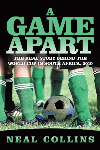 A Game Apart: The Real Story Behind the World Cup in South Africa, 2010 by Brand: AuthorHouse