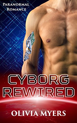 Cyborg Rewired (Space Sci-Fi Romance): Science Fiction (Robot Romance) (Cyborg Robot)