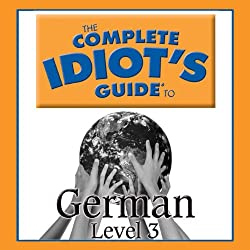The Complete Idiot's Guide to German, Level 3
