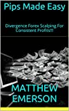 Pips Made Easy: Divergence Forex Scalping For Consistent Profits!!!