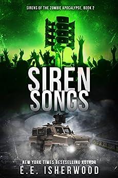 Siren Songs: Sirens of the Zombie Apocalypse, Book 2 by [Isherwood, E.E.]