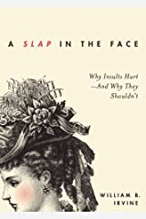 A Slap in the Face: Why Insults Hurt--And Why They Shouldn't Kindle Edition