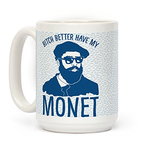 LookHUMAN Bitch Better Have My Monet White 15 Ounce Ceramic Coffee Mug ()
