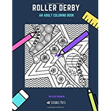 ROLLER DERBY: AN ADULT COLORING BOOK: A Roller Derby Coloring Book for Adults