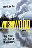 Wormwood: High Crimes and a Bunch of Misdemeanors: A Novel