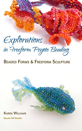 (Explorations in Freeform Peyote Beading: Beaded Forms and Freeform Sculpture - Chapter 5)