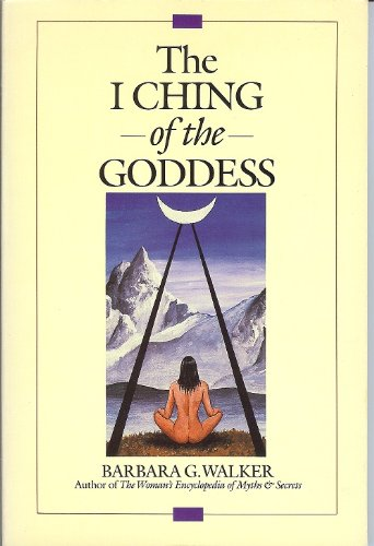 The I Ching Of The Goddess Book By Barbara G Walker