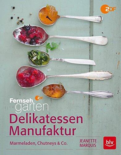 Delikatessen-Manufaktur: Marmeladen, Chutneys & Co.