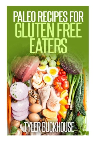 Download Paleo Recipes for Gluten Free Eaters: 15 delicious and healthy recipes book for gluten intolerant individuals pdf epub