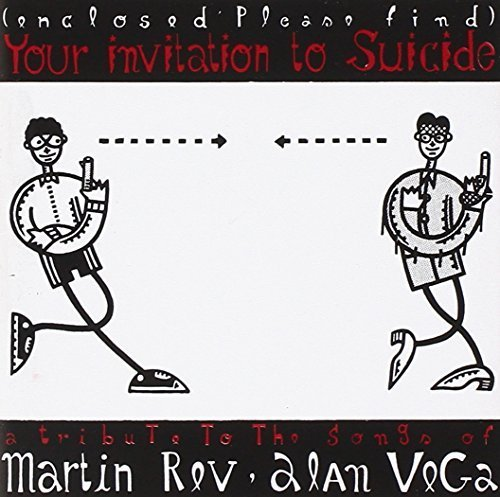Your Invitation to Suicide: A Tribute to the Songs of Martin Rev and Alan Vega by Various Artists, White Flag, Thin White Rope, Mudhoney, Luna, Flaming Lips, Ben (0100-01-01)