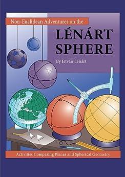 Non-Euclidean Adventures on the Lénárt Sphere by [Lénárt, István]