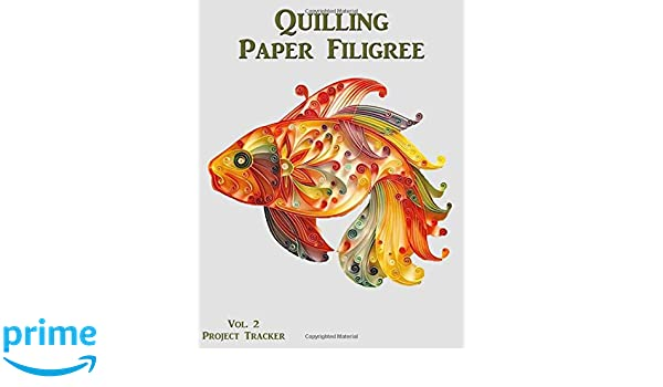 Quilling Paper Filigree Vol 2 Project Tracker 8 5 X11 100 Page