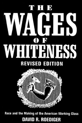 The Wages of Whiteness: Race and the Making of the American Working Class (Haymarket Series)
