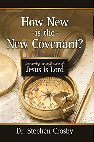 How New is the New Covenant? Discovering the Implications of Jesus is Lord by Dr. Stephen R. Crosby (2016-05-03)