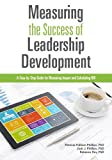 img - for Measuring The Success of Leadership Development: A Step-by-Step Guide for Measuring Impact and Calculating ROI book / textbook / text book