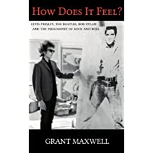 How Does It Feel?: Elvis Presley, The Beatles, Bob Dylan, and the Philosophy of Rock and Roll