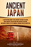 Ancient Japan: A Captivating Guide to the Ancient History of Japan, Their Ancient Civilization, and Japanese Culture, Including Stories of the Samurai, Sh�guns, and Zen Masters