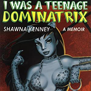 I Was a Teenage Dominatrix Audiobook