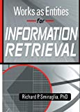 Works as Entities for Information Retrieval, Richard P. Smiraglia, 0789020211