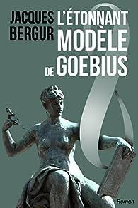 L'Étonnant Modèle de Goebius par Jacques Bergur