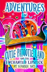 Adventures In Cutie Patootie Land And The Enchanted Lipstick: (Black and White) The hilarious adventure for children ages 7-12